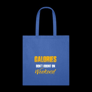 Calories Don't Count Over The Weekend - Calories - Tote Bag