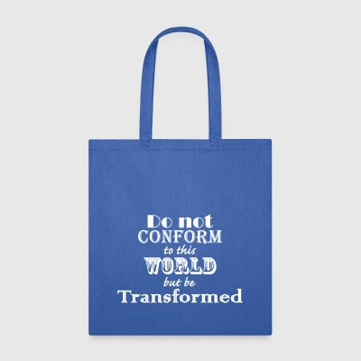 Do not Conform to this World but be Transformed - Tote Bag