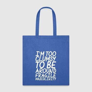 Im Too Clumsy To Be Around Fragile Masculinity - Tote Bag