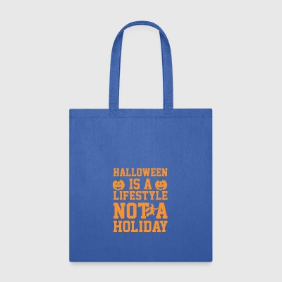 Halloween Is Lifestyle Not Holiday - Tote Bag
