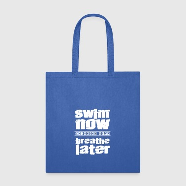 swim now breathe later - Tote Bag