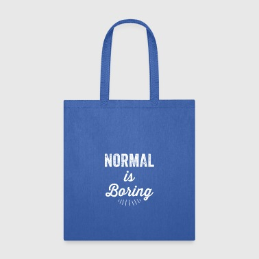 Normal is boring - Tote Bag