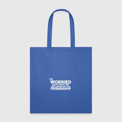 I'm Worried ... Friendship - Tote Bag