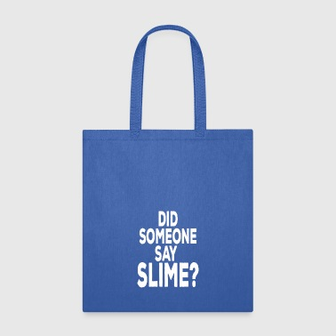 Did someone say SLIME? - Tote Bag