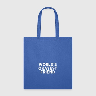 Worlds Okayest Friend - Tote Bag