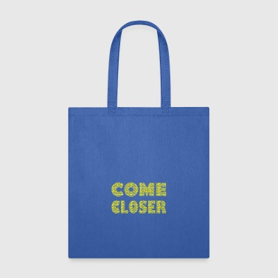 COME CLOSER SEND NUDES message - Tote Bag