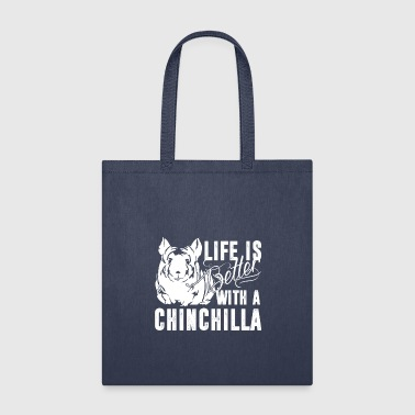 Life Is Better With A Chinchilla Shirt - Tote Bag