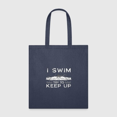 Backstroke I Swim Try To Keep Up Swimming Swimmer Sports - Tote Bag