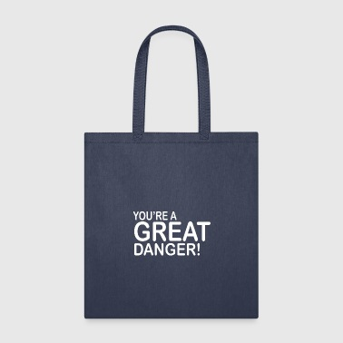 You re a great danger - Tote Bag