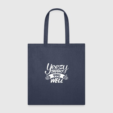 Taught Yeezy Taught You Well - Tote Bag