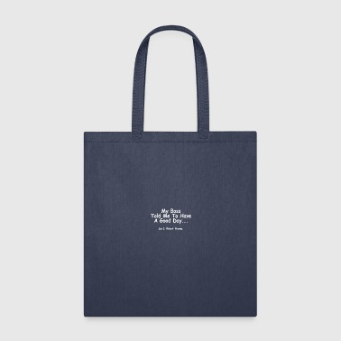 My boss told me to have a good day… so I went home - Tote Bag
