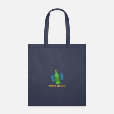 Alcohol YOu Later Beer Wine Drinking Gift Idea - Tote Bag