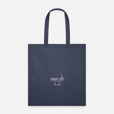 Wait Always late but worth the wait - Tote Bag