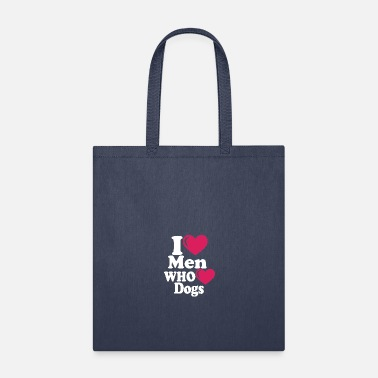 I Love Men Who Love Dogs - Tote Bag