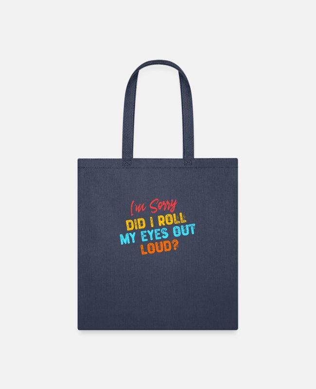 Eyes Bags & Backpacks - I'm Sorry Did I Roll My Eyes Out Loud? - Tote Bag navy
