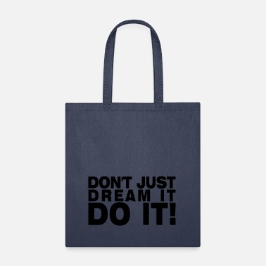 Dont Don't Just Dream It Do It motivation gift idea - Tote Bag