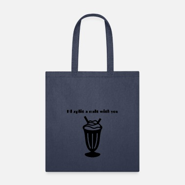 I'd split a malt with you - Tote Bag