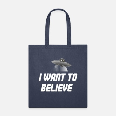 I Want To I Want to Believe in UFOS - Tote Bag