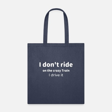 I don't ride the crazy train - I drive it - Tote Bag