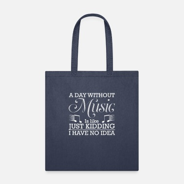 Day A Day Without Music Is Like Just Kidding - Tote Bag