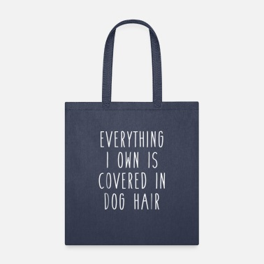 Pet Everything I Own is Covered In Dog Hair Funny Pet - Tote Bag
