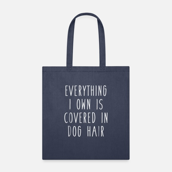 Hair Bags & Backpacks - Everything I Own is Covered In Dog Hair Funny Pet - Tote Bag navy