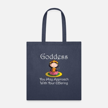 Funny Goddess Women You May Approach With Offering Cute - Tote Bag