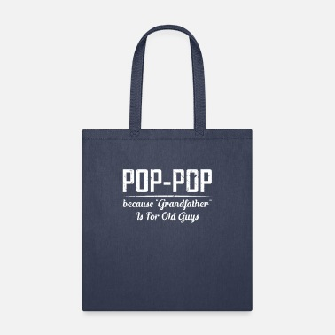 Guys Pop Pop Because Grandfather Is For Old Guys - Tote Bag