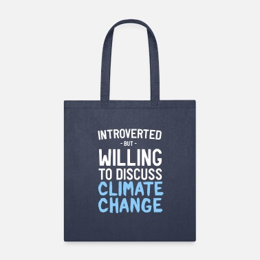 Climate Change Introverted discuss Climate Change - Tote Bag