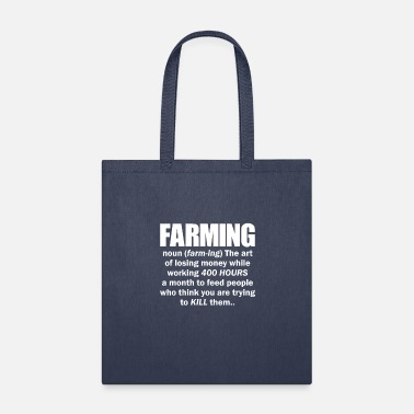 Farming Noun The Art of losing money while - Tote Bag