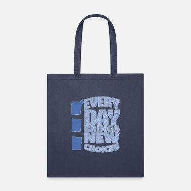 Every day brings new choices blue - Tote Bag