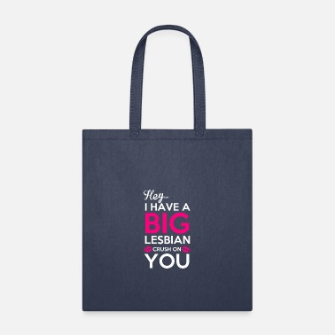 Have A Crush hey I have a big lesbian crush on you - Tote Bag