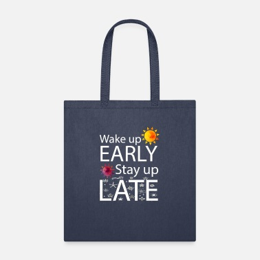 Late Early Wake Up Early Stay Up Late - Tote Bag