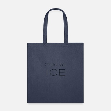 Cold Cold as ice - Tote Bag
