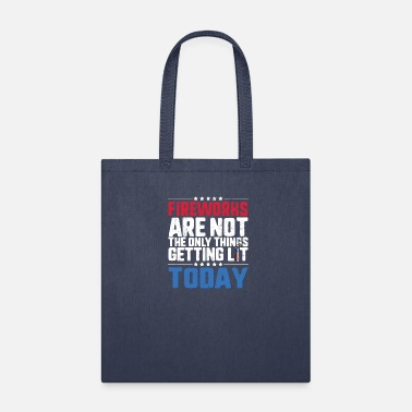 United Fireworks Are Not The Only Thing Getting Lit - Tote Bag