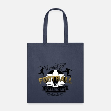 i must go football is calling - soccer sports ball - Tote Bag