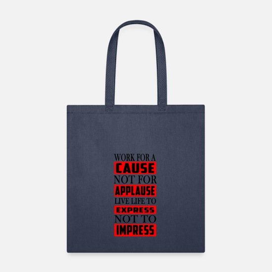 Gift Idea Bags & Backpacks - Work for a cause - not for applause - Tote Bag navy