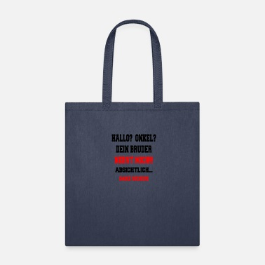 Sure Hello Uncle - Your brother annoys me - Tote Bag