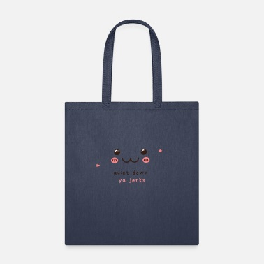 quiet down ya jerks - Tote Bag
