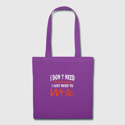 I Don't Need Therapy I Just Need To Write T Shirt - Tote Bag