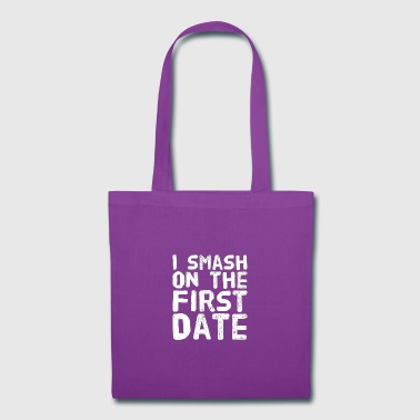I smash on the first date - Tote Bag
