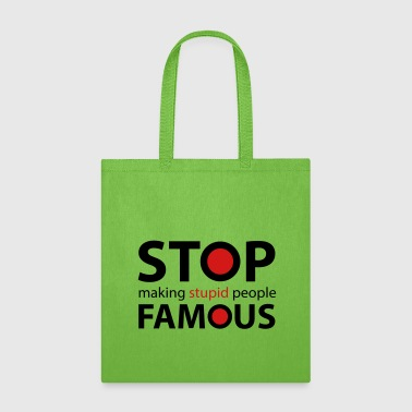 Stop making Stupid People famous - Tote Bag