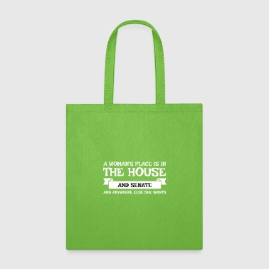A WOMANS PLACE IS IN THE HOUSE AND SENATE - Tote Bag