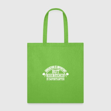 Irish Dancing Education Is Important But Irish Dancing - Tote Bag