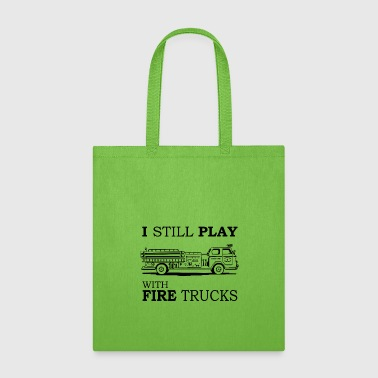 I Still Play With Fire Trucks T-Shirt, Funny - Tote Bag