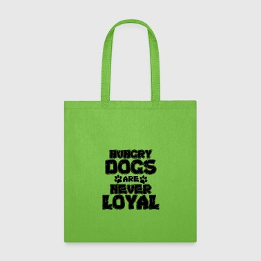 Dog Lover Hungry Dogd Are Never Loyal - Tote Bag