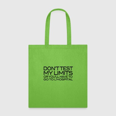 Don't test my limits or you'll have to go to l'hospital - Tote Bag