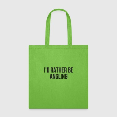 I'd Rather Be Angling Fishing Angling Sport Gift - Tote Bag
