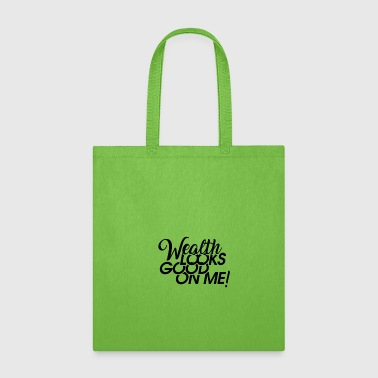 Wealth Looks Good On Me - Tote Bag