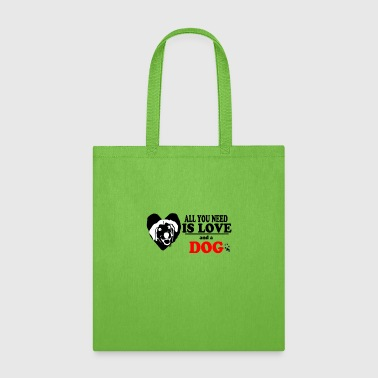 All you need Is Love and a DOG For Birthday Gift - Tote Bag
